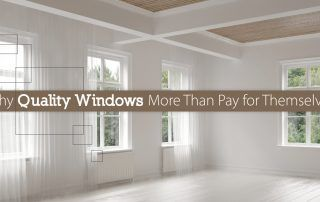 Why Quality Windows More Than Pay for Themselves