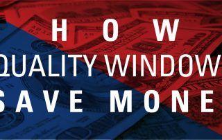 How Quality Windows Save Money