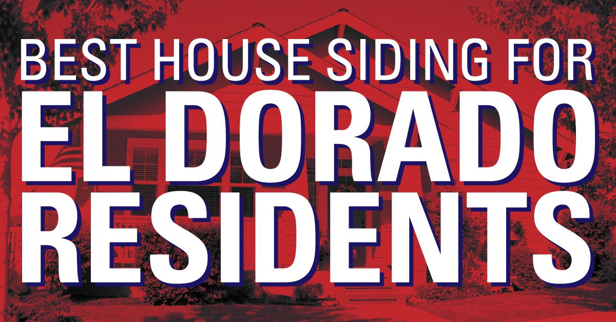 Best House Siding For El Dorado Residents