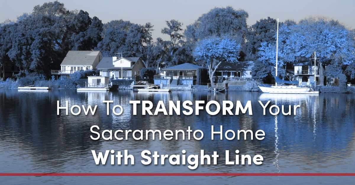 How To Transform Your Sacramento Home With Straight Line