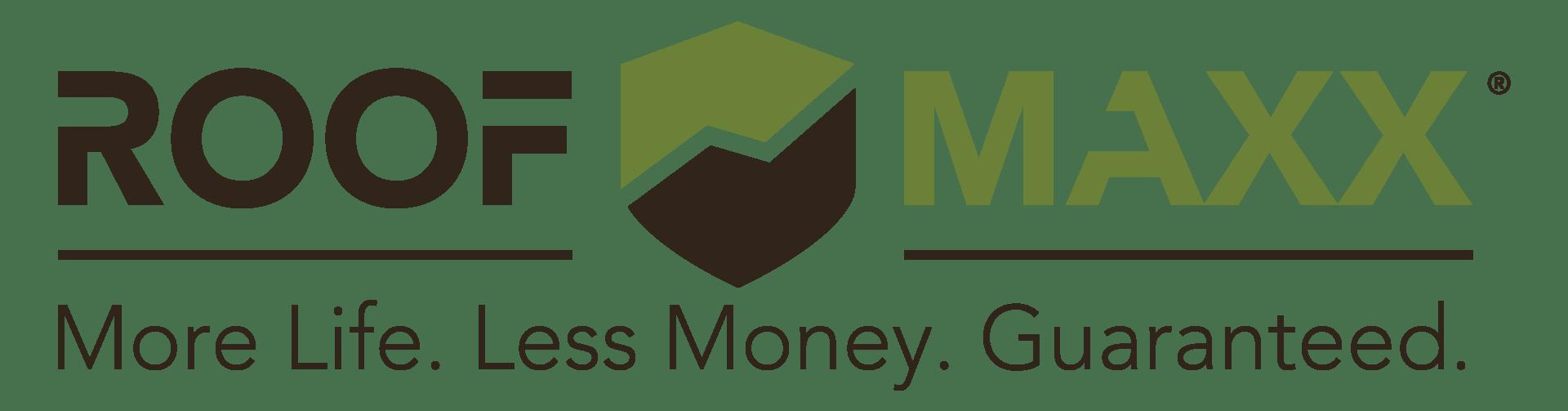 ROOF MAXX logo. More Life. Less Money. Guaranteed.