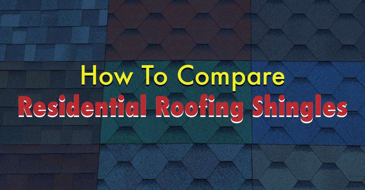 How to Compare Residential Roofing Shingles