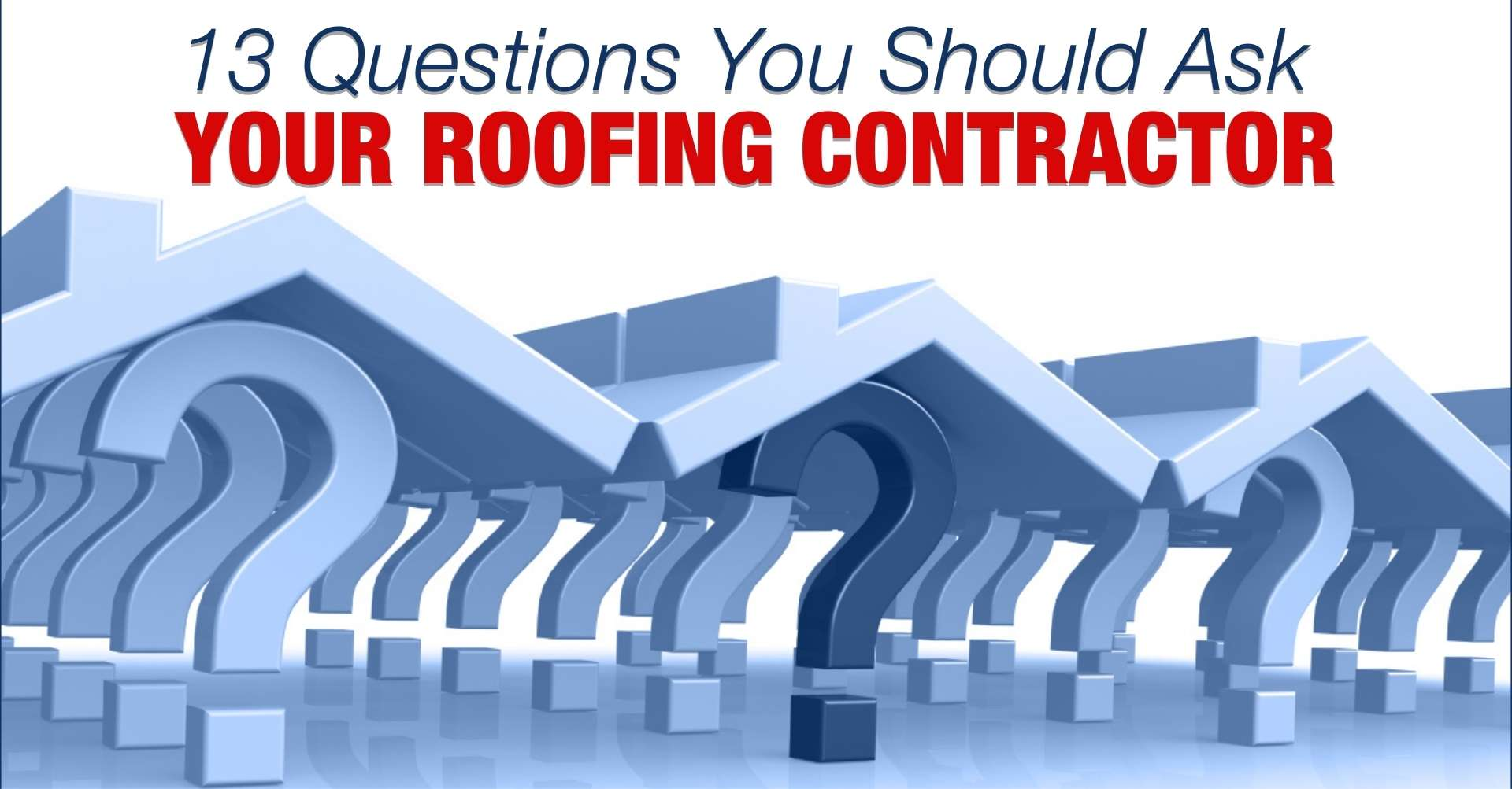 13 Questions You Should Ask Your Roofing Contractor