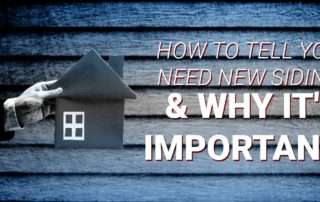 How To Tell You Need New Siding & Why It's Important