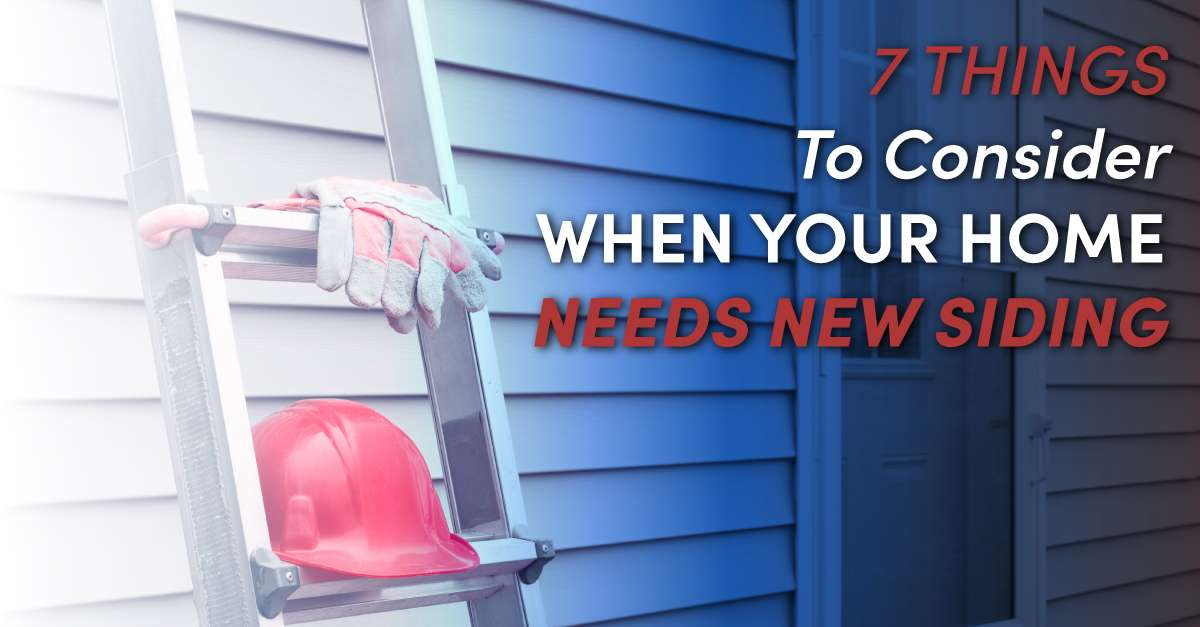 7 Things To Consider When Your Home Needs New Siding