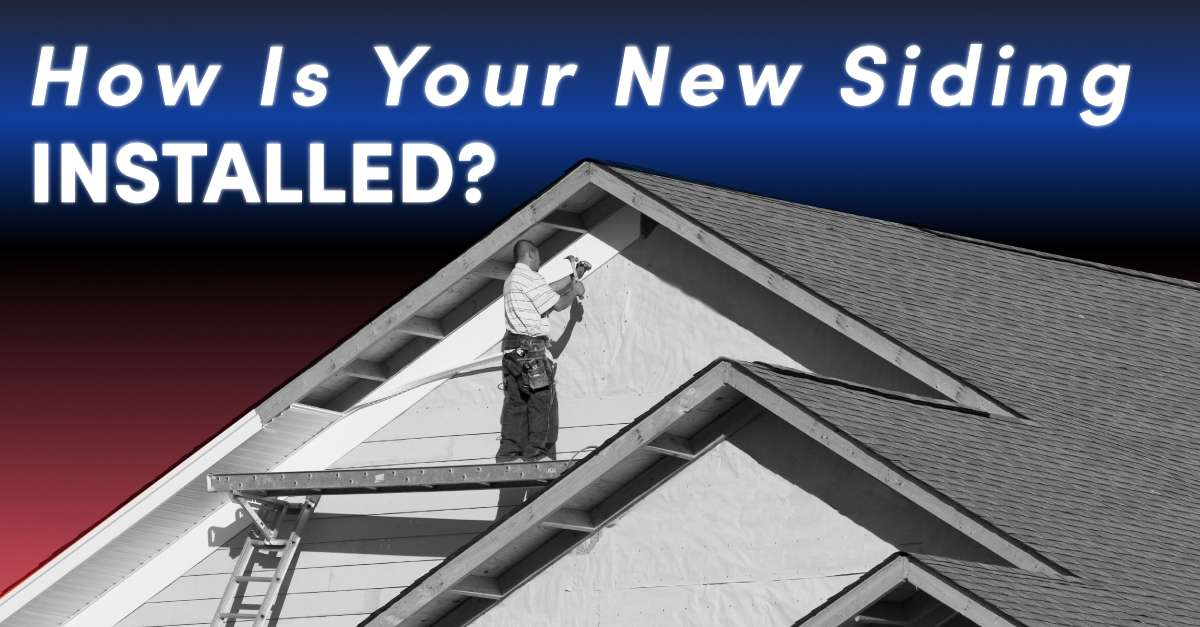 How Is Your New Siding Installed?