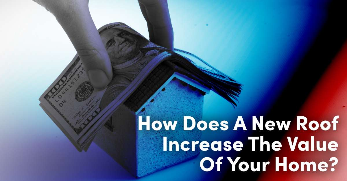 How Does A New Roof Increase The Value Of Your Home?
