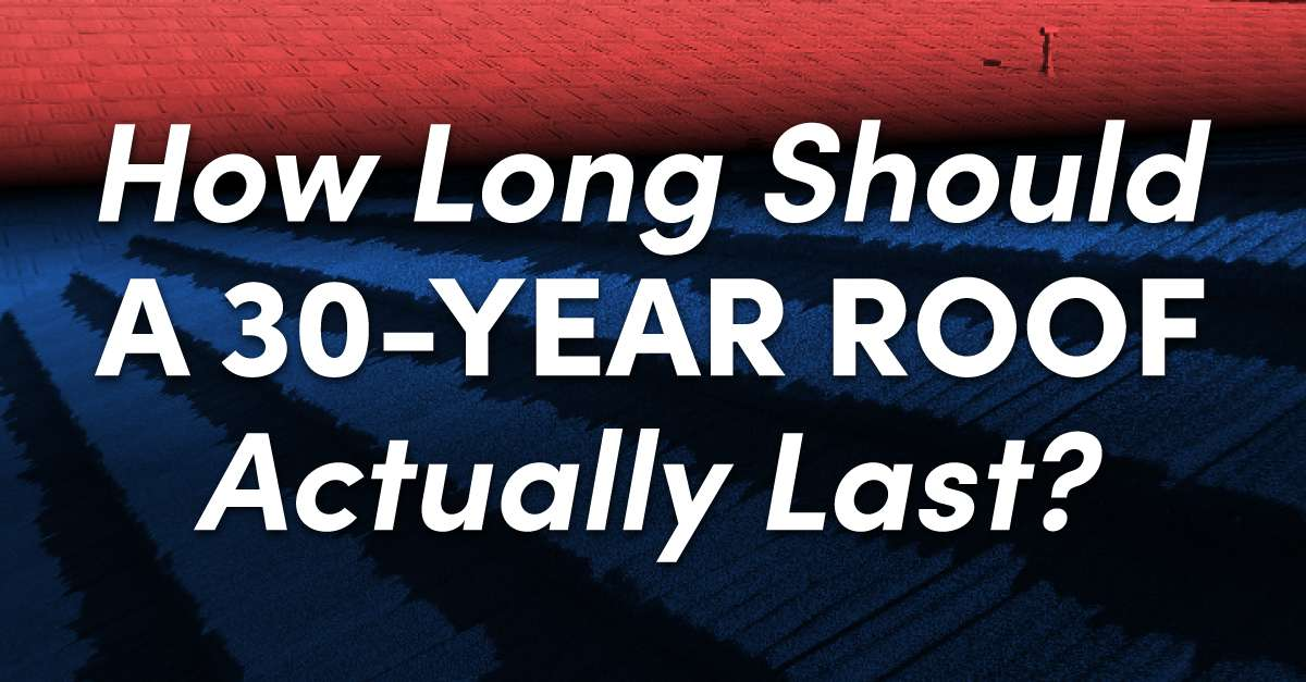 How Long Should A 30-Year Roof Actually Last?
